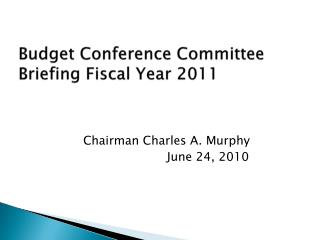 Budget Conference Committee Briefing Fiscal Year 2011