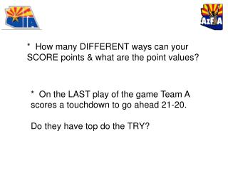 *  How many DIFFERENT ways can your SCORE points & what are the point values?