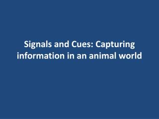 Signals and Cues: Capturing information in an animal world