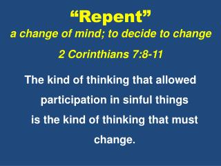 """Repent"" a change of mind; to decide to change 2 Corinthians 7:8-11"