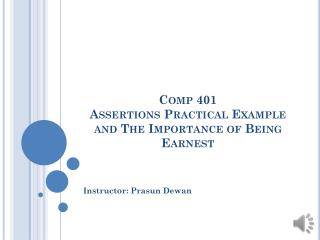 Comp 401 Assertions Practical Example and  The Importance of Being Earnest