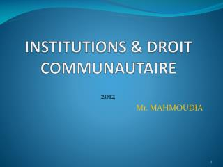 INSTITUTIONS & DROIT COMMUNAUTAIRE