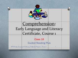 Comprehension : Early Language and Literacy Certificate, Course 1