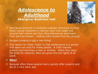 Adolescence  to Adulthood Aboriginal Bushmen test