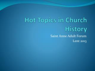 Hot Topics in Church History