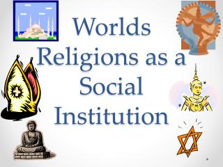 Worlds Religions as a Social Institution