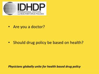 Are  you a  doctor? Should  drug policy be based on health ?