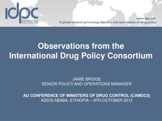 Observations from the  International Drug Policy Consortium