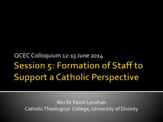 Session 5: Formation of Staff to Support a Catholic Perspective