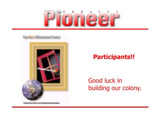 Participants!! Good luck in building our colony.