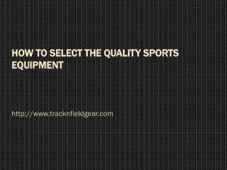How to select the quality sports equipment