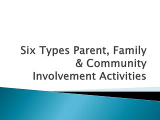 Six Types Parent, Family & Community Involvement Activities
