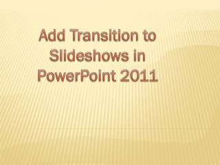 Add transition to slideshows in powerpoint 2010