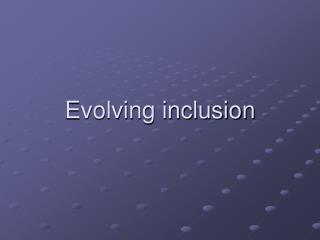 Evolving inclusion