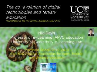 Niki Davis Professor of e-Learning, APVC Education University of Canterbury e-Learning Lab