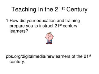Teaching In the 21 st  Century