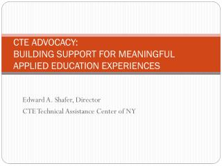 CTE ADVOCACY: BUILDING SUPPORT FOR MEANINGFUL APPLIED EDUCATION EXPERIENCES