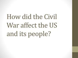 How did the Civil War affect the US and its people?