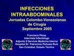 INFECCIONES INTRAABDOMINALES  Jornadas Colombo-Venezolanas de Cirug a Septiembre 2005