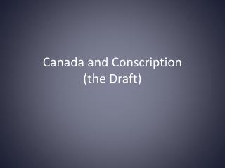 Canada and Conscription (the Draft)