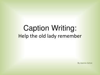 Caption Writing: Help the old lady remember