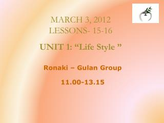 "MARCH 3, 2012 LESSONS - 15-16 UNIT 1:  "" Life Style  """