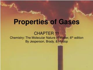 Properties of Gases CHAPTER 11  Chemistry: The Molecular Nature of Matter, 6 th  edition