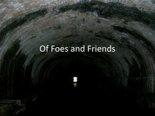 Of Foes and Friends
