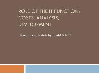 Role of the IT Function: Costs, Analysis, Development