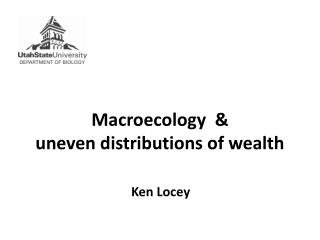 Macroecology  &  uneven distributions of wealth