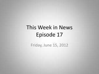 This Week in News Episode 17