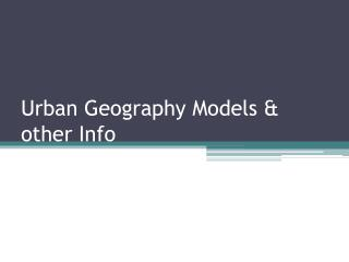 Urban Geography Models & other Info