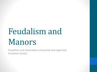 Feudalism and Manors