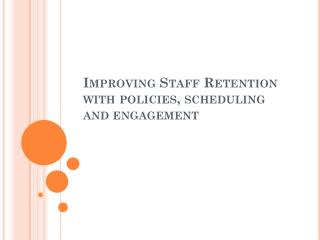 Improving Staff Retention with policies, scheduling and engagement