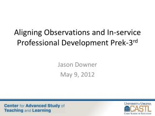 Aligning Observations and In-service Professional Development Prek-3 rd