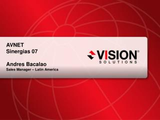 AVNET Sinergias 07 Andres Bacalao Sales Manager – Latin America