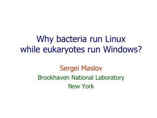 Why bacteria run Linux  while eukaryotes  run Windows?