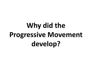 W hy did the  Progressive Movement  develop?