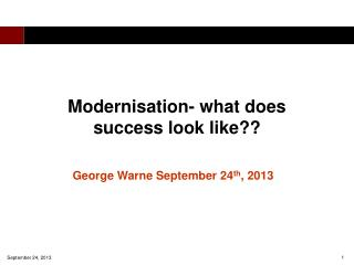 Modernisation- what does success look like??