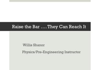 Raise the Bar …. They  C an Reach It