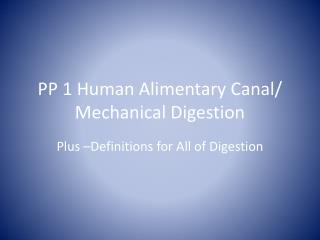 PP 1 Human Alimentary Canal/ Mechanical Digestion