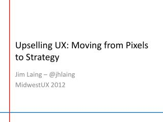 Upselling  UX: Moving from Pixels to Strategy