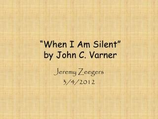 """When I Am Silent"" by  John C. Varner"