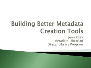 Building Better Metadata Creation Tools