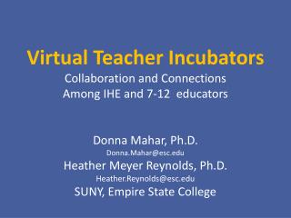 Virtual Teacher Incubators Collaboration and Connections Among IHE and 7-12  educators