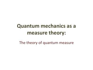 Quantum mechanics as a measure theory: