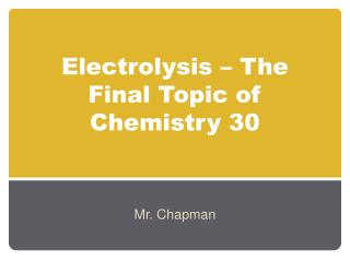 Electrolysis – The Final Topic of Chemistry 30