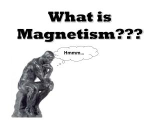 What is Magnetism???