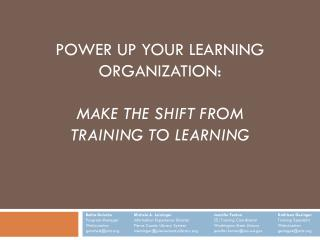 Power Up Your Learning Organization:  Make the Shift from  Training to Learning