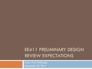 EE411 PRELIMINARY DESIGN REVIEW Expectations